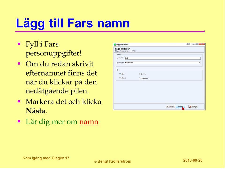 Lägg till Fars namn  Fyll i Fars personuppgifter!  Om du redan skrivit efternamnet finns det när du klickar på den nedåtgående pilen.  Markera det