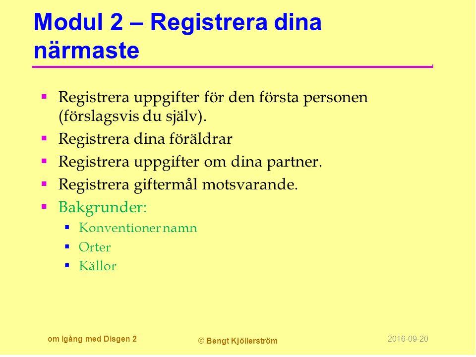 Modul 2 – Registrera dina närmaste  Registrera uppgifter för den första personen (förslagsvis du själv).  Registrera dina föräldrar  Registrera upp