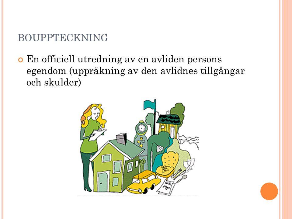 BOUPPTECKNING En officiell utredning av en avliden persons egendom (uppräkning av den avlidnes tillgångar och skulder)