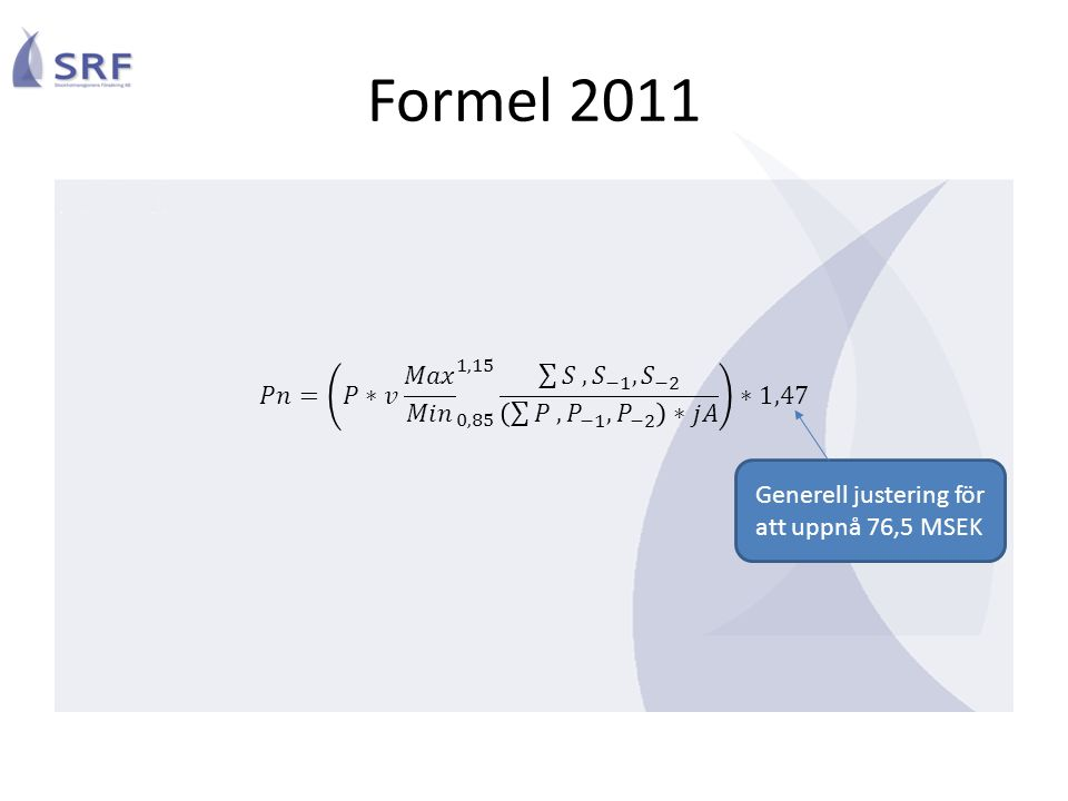Formel 2011 Generell justering för att uppnå 76,5 MSEK