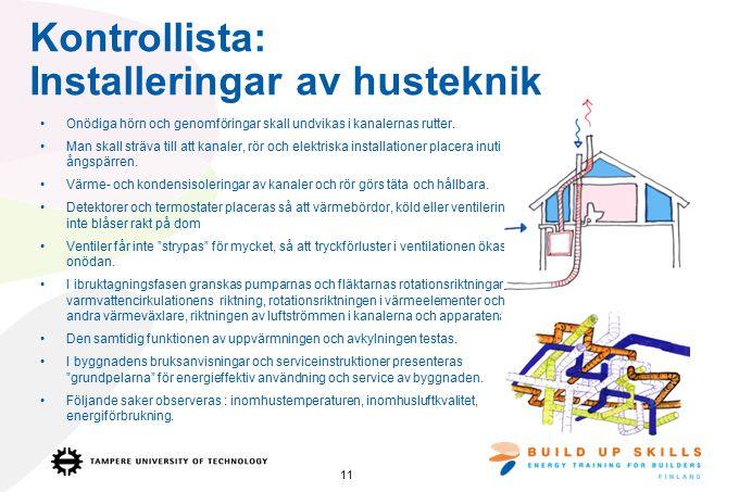Kontrollista: Installeringar av husteknik Onödiga hörn och genomföringar skall undvikas i kanalernas rutter.
