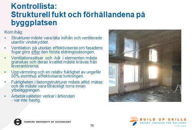 Kontrollista: Strukturell fukt och förhållandena på byggplatsen Kom ihåg: Strukturer måste vara täta inifrån och ventilerade utanför vindskyddet.