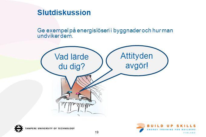 Slutdiskussion Ge exempel på energislöseri i byggnader och hur man undviker dem.