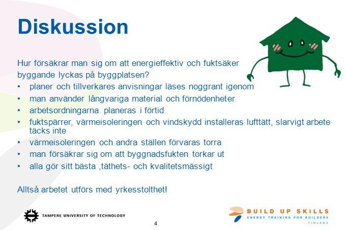 Diskussion Hur försäkrar man sig om att energieffektiv och fuktsäker byggande lyckas på byggplatsen.