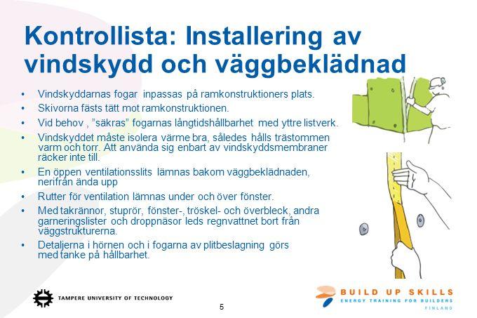 Kontrollista: Installering av vindskydd och väggbeklädnad Vindskyddarnas fogar inpassas på ramkonstruktioners plats.