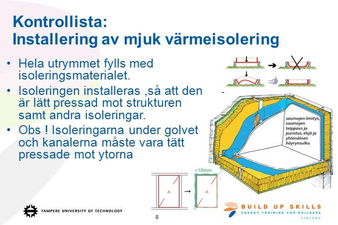 Kontrollista: Installering av mjuk värmeisolering Hela utrymmet fylls med isoleringsmaterialet.