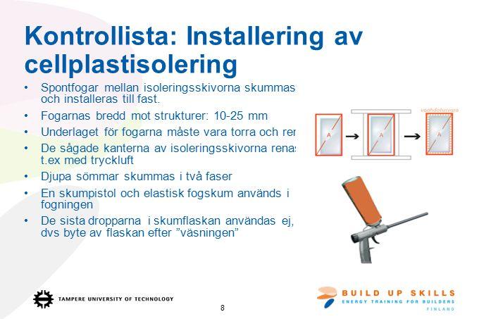 Kontrollista: Installering av cellplastisolering Spontfogar mellan isoleringsskivorna skummas och installeras till fast.