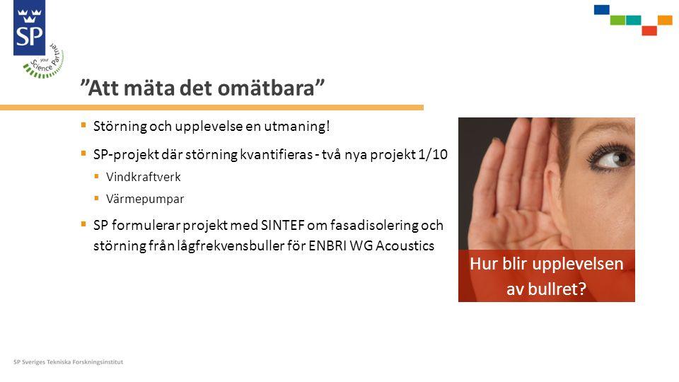 """""""Att mäta det omätbara""""  Störning och upplevelse en utmaning!  SP-projekt där störning kvantifieras - två nya projekt 1/10  Vindkraftverk  Värmepu"""