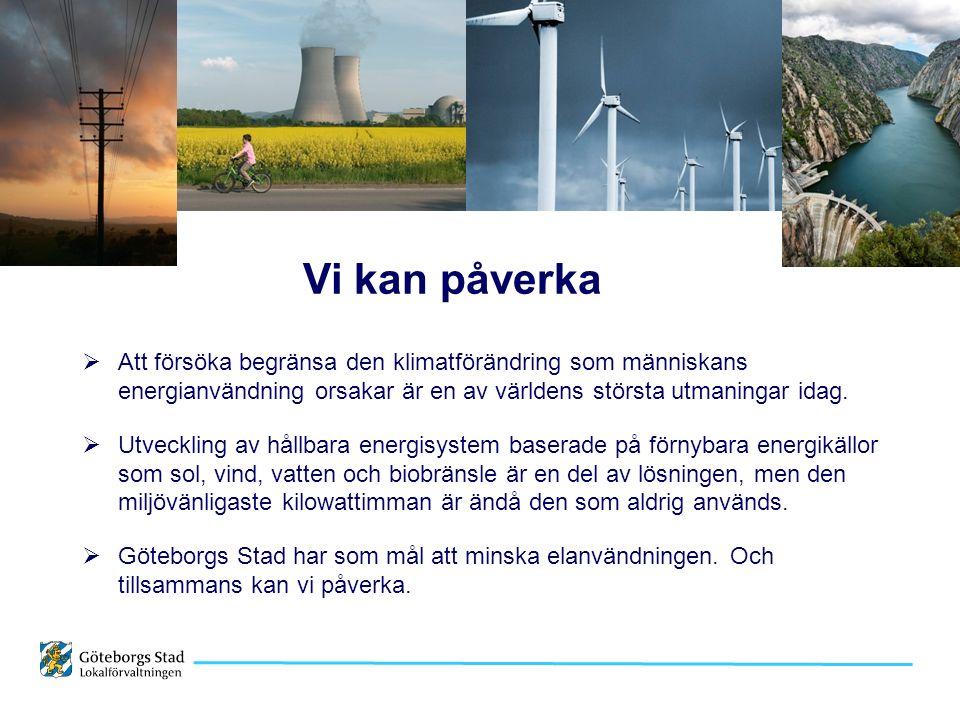 Vi kan påverka  Att försöka begränsa den klimatförändring som människans energianvändning orsakar är en av världens största utmaningar idag.