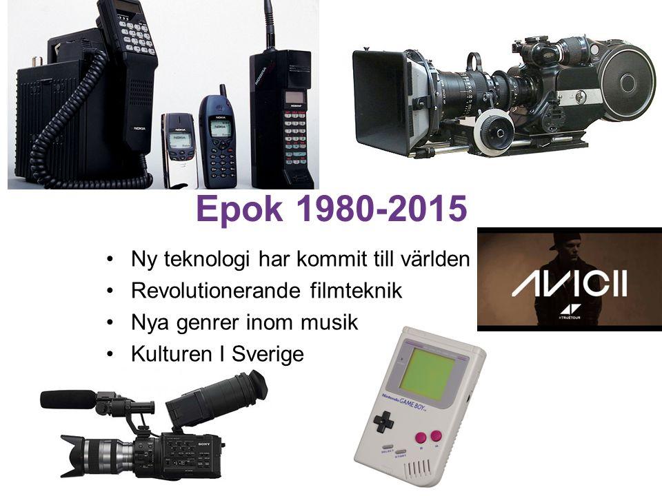 Epok 1980-2015 Ny teknologi har kommit till världen Revolutionerande filmteknik Nya genrer inom musik Kulturen I Sverige