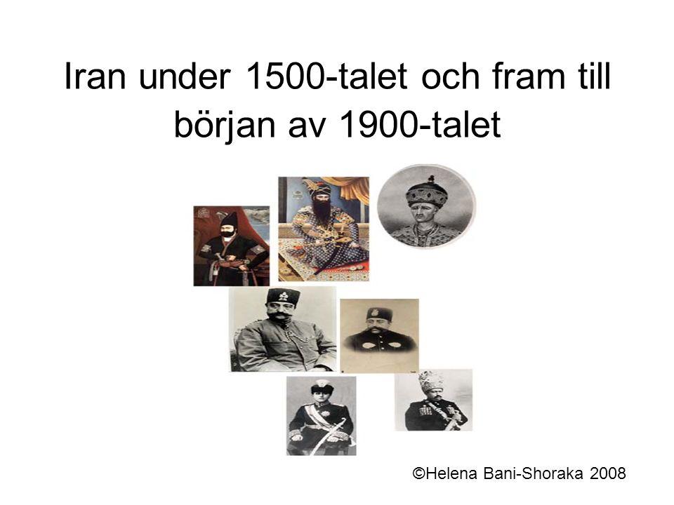 Iran under 1500-talet och fram till början av 1900-talet ©Helena Bani-Shoraka 2008