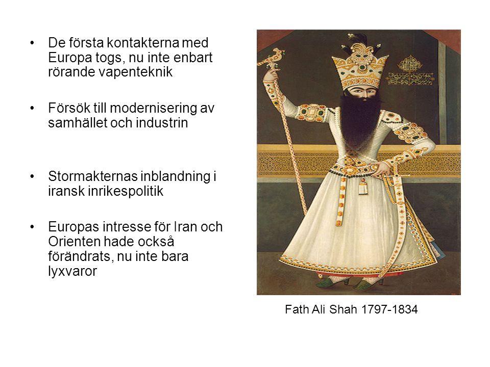 De första kontakterna med Europa togs, nu inte enbart rörande vapenteknik Försök till modernisering av samhället och industrin Stormakternas inblandning i iransk inrikespolitik Europas intresse för Iran och Orienten hade också förändrats, nu inte bara lyxvaror Fath Ali Shah 1797-1834