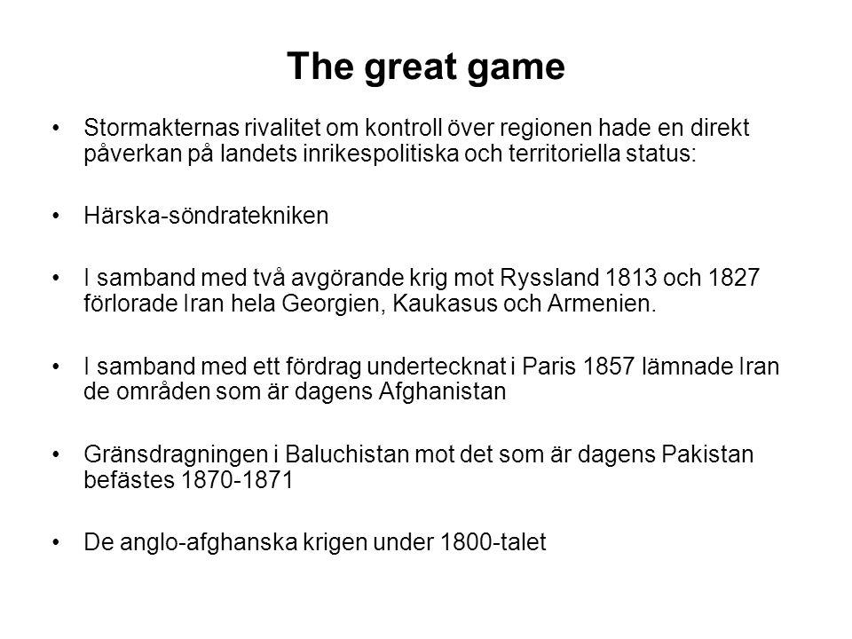 The great game Stormakternas rivalitet om kontroll över regionen hade en direkt påverkan på landets inrikespolitiska och territoriella status: Härska-söndratekniken I samband med två avgörande krig mot Ryssland 1813 och 1827 förlorade Iran hela Georgien, Kaukasus och Armenien.
