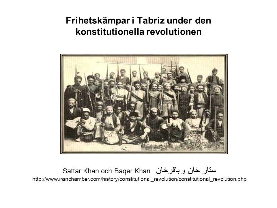 Frihetskämpar i Tabriz under den konstitutionella revolutionen Sattar Khan och Baqer Khan باقرخان و ستار خان http://www.iranchamber.com/history/constitutional_revolution/constitutional_revolution.php