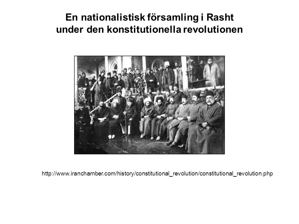 En nationalistisk församling i Rasht under den konstitutionella revolutionen http://www.iranchamber.com/history/constitutional_revolution/constitutional_revolution.php
