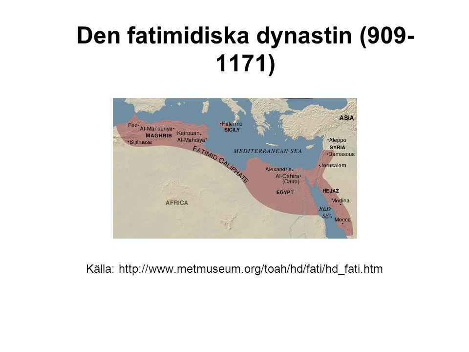 Den fatimidiska dynastin (909- 1171) Källa: http://www.metmuseum.org/toah/hd/fati/hd_fati.htm