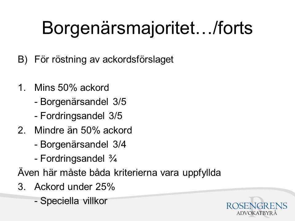 Borgenärsmajoritet…/forts B)För röstning av ackordsförslaget 1.Mins 50% ackord - Borgenärsandel 3/5 - Fordringsandel 3/5 2.Mindre än 50% ackord - Borg