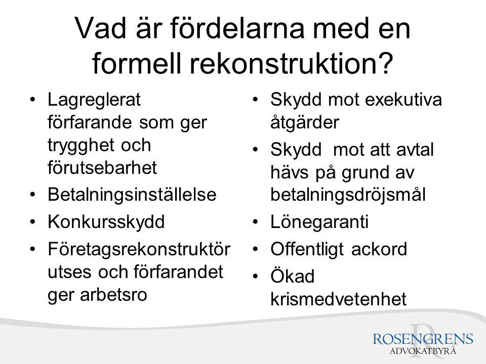 Vad är fördelarna med en formell rekonstruktion? Lagreglerat förfarande som ger trygghet och förutsebarhet Betalningsinställelse Konkursskydd Företags