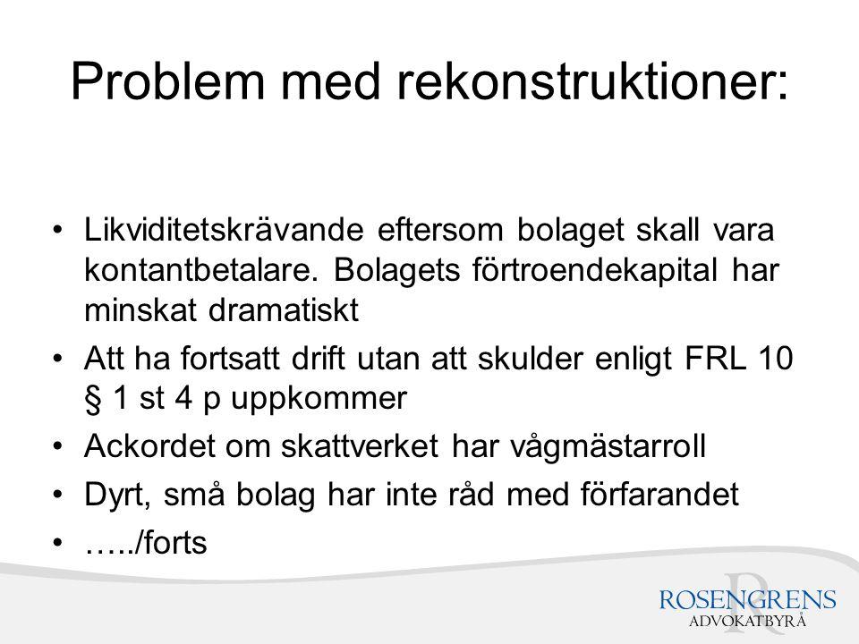 Problem med rekonstruktioner: Likviditetskrävande eftersom bolaget skall vara kontantbetalare. Bolagets förtroendekapital har minskat dramatiskt Att h