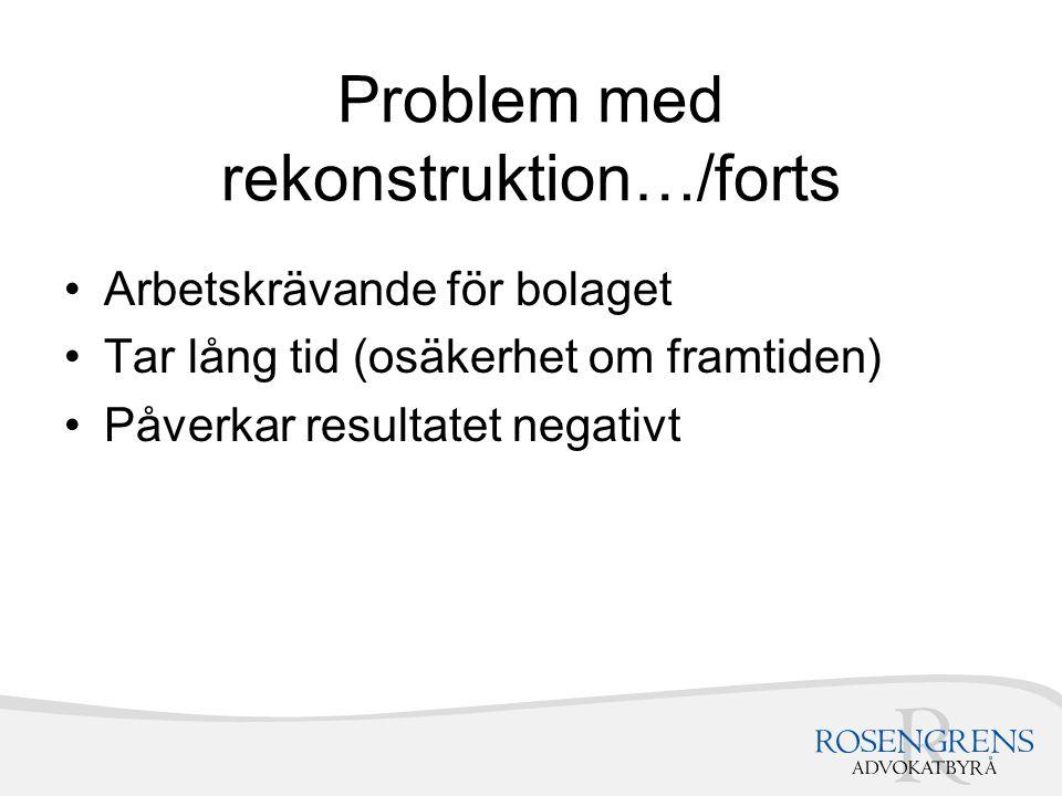 Problem med rekonstruktion…/forts Arbetskrävande för bolaget Tar lång tid (osäkerhet om framtiden) Påverkar resultatet negativt