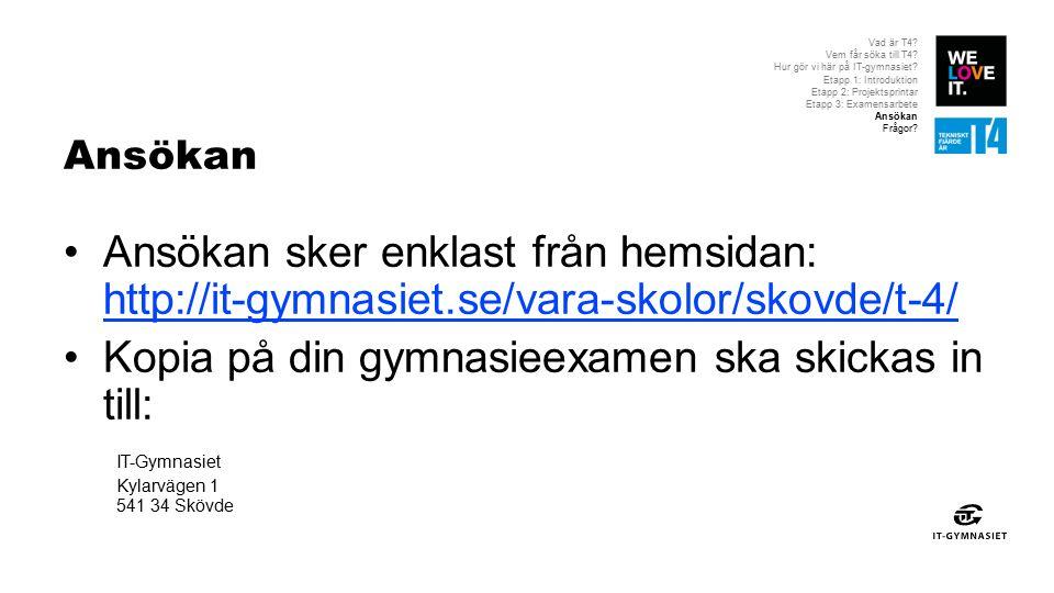 Ansökan Ansökan sker enklast från hemsidan: http://it-gymnasiet.se/vara-skolor/skovde/t-4/ http://it-gymnasiet.se/vara-skolor/skovde/t-4/ Kopia på din gymnasieexamen ska skickas in till: IT-Gymnasiet Kylarvägen 1 541 34 Skövde Vad är T4.