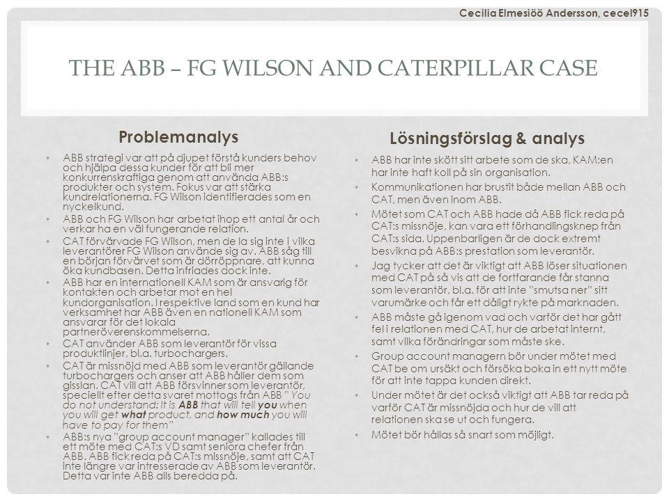THE ABB – FG WILSON AND CATERPILLAR CASE Problemanalys ABB strategi var att på djupet förstå kunders behov och hjälpa dessa kunder för att bli mer konkurrenskraftiga genom att använda ABB:s produkter och system.