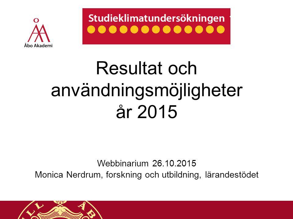 Resultat och användningsmöjligheter år 2015 Webbinarium 26.10.2015 Monica Nerdrum, forskning och utbildning, lärandestödet