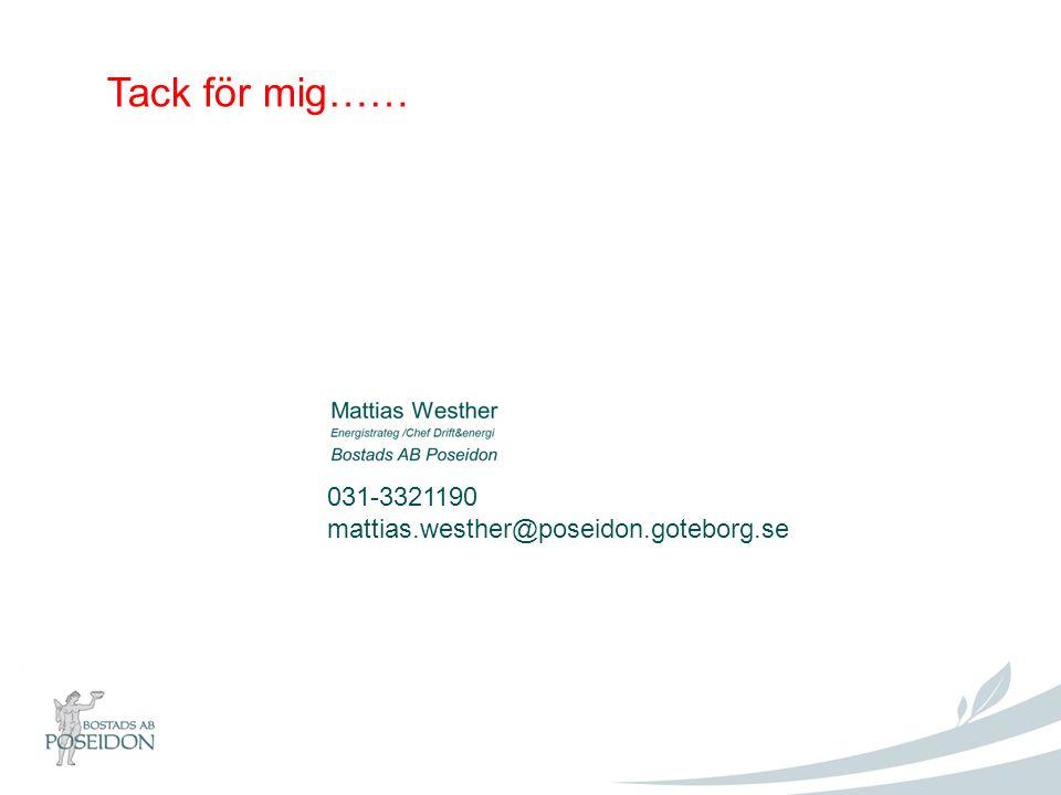 Tack för mig…… 031-3321190 mattias.westher@poseidon.goteborg.se