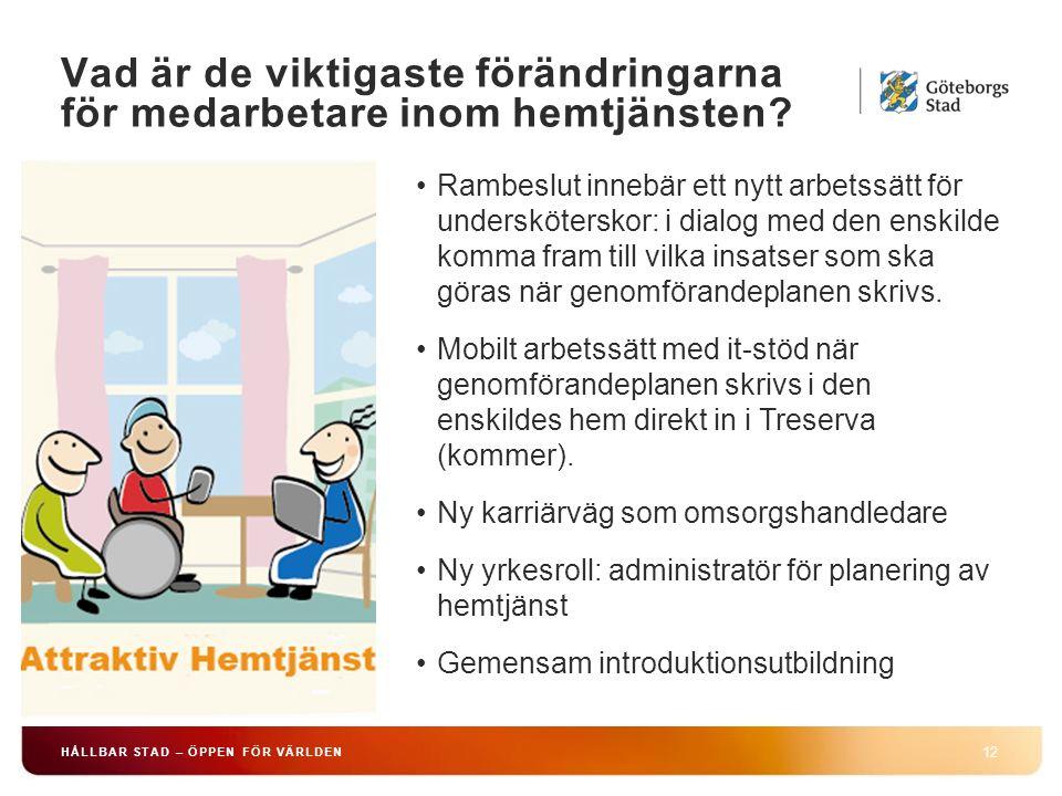 HÅLLBAR STAD – ÖPPEN FÖR VÄRLDEN 12 Rambeslut innebär ett nytt arbetssätt för undersköterskor: i dialog med den enskilde komma fram till vilka insatser som ska göras när genomförandeplanen skrivs.