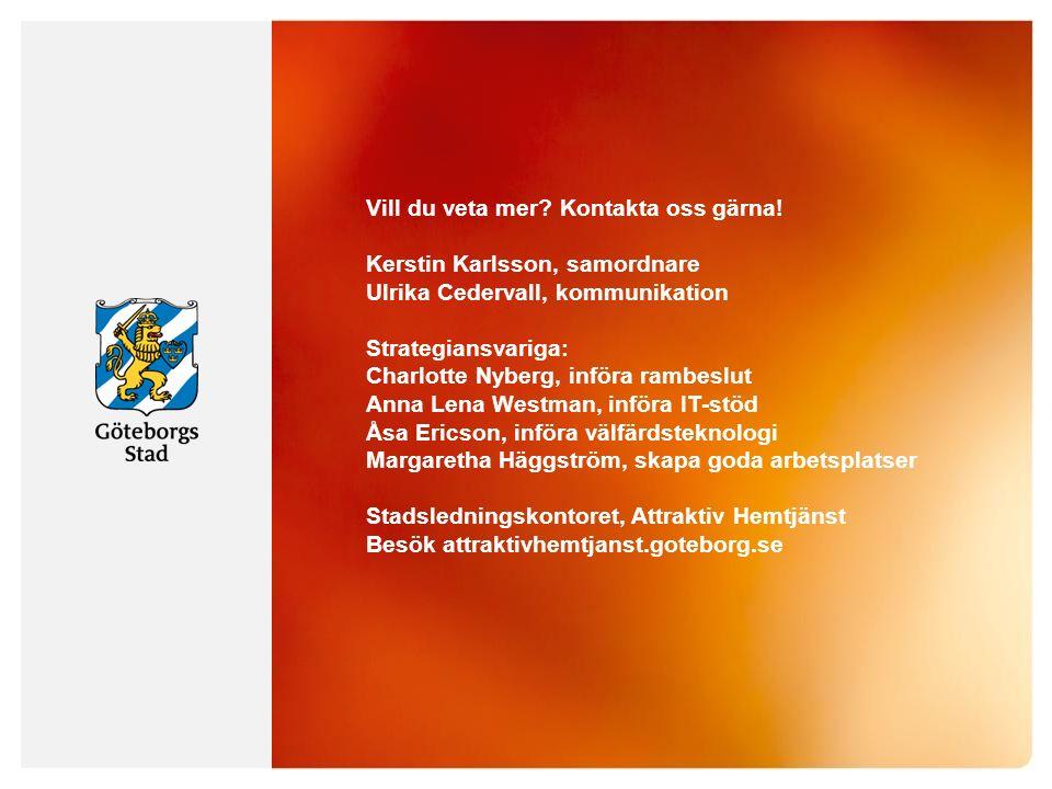 Vill du veta mer? Kontakta oss gärna! Kerstin Karlsson, samordnare Ulrika Cedervall, kommunikation Strategiansvariga: Charlotte Nyberg, införa rambesl