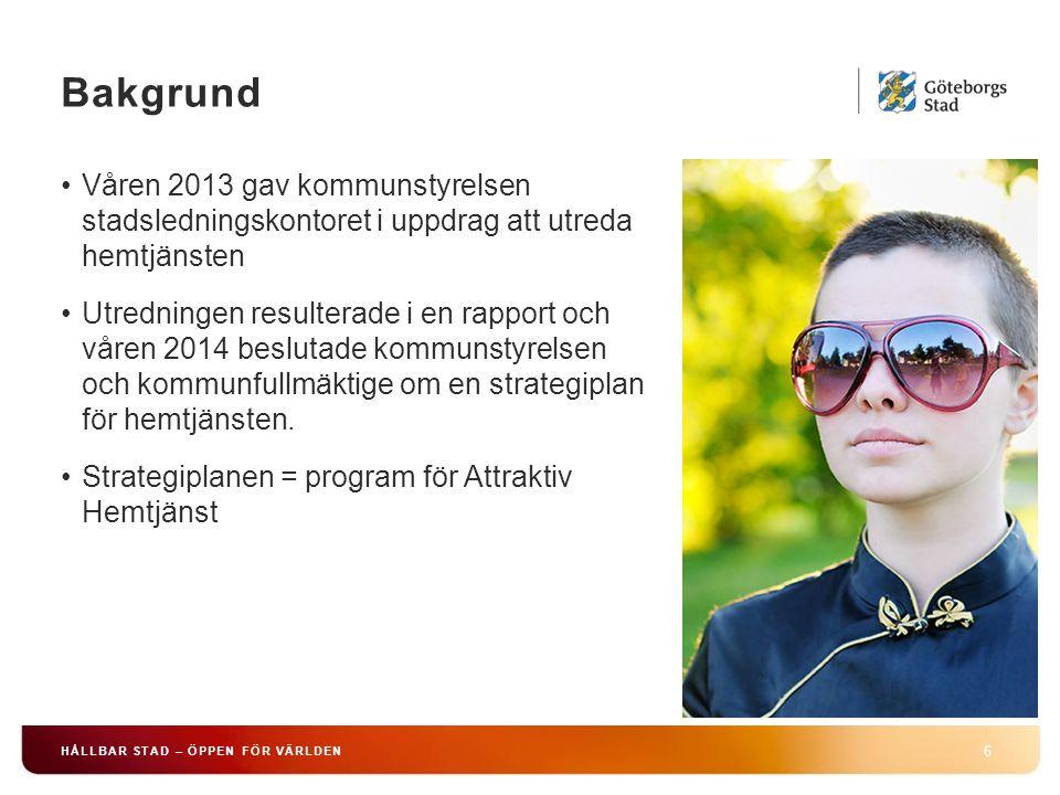 HÅLLBAR STAD – ÖPPEN FÖR VÄRLDEN 6 Våren 2013 gav kommunstyrelsen stadsledningskontoret i uppdrag att utreda hemtjänsten Utredningen resulterade i en rapport och våren 2014 beslutade kommunstyrelsen och kommunfullmäktige om en strategiplan för hemtjänsten.
