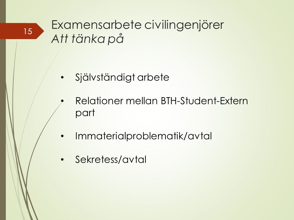 Examensarbete civilingenjörer Att tänka på 15 Självständigt arbete Relationer mellan BTH-Student-Extern part Immaterialproblematik/avtal Sekretess/avtal