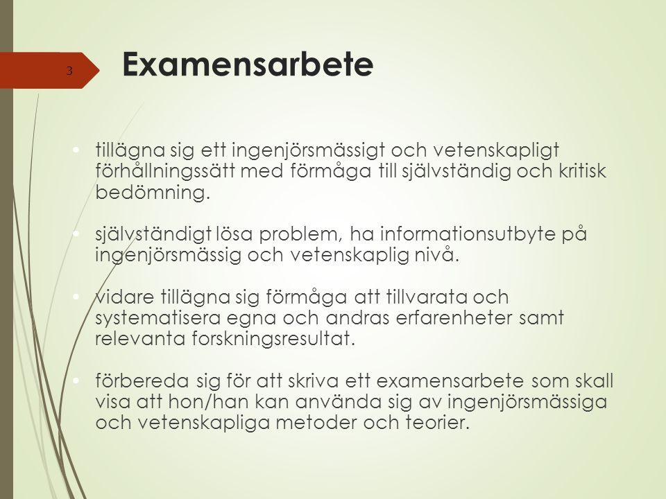 Examensarbete tillägna sig ett ingenjörsmässigt och vetenskapligt förhållningssätt med förmåga till självständig och kritisk bedömning.