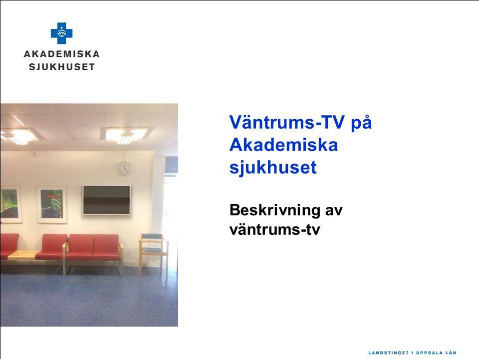 Väntrums-TV på Akademiska sjukhuset Beskrivning av väntrums-tv