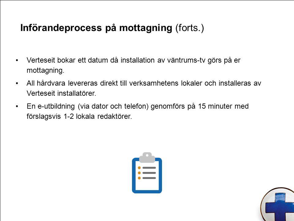 Införandeprocess på mottagning (forts.) Verteseit bokar ett datum då installation av väntrums-tv görs på er mottagning.