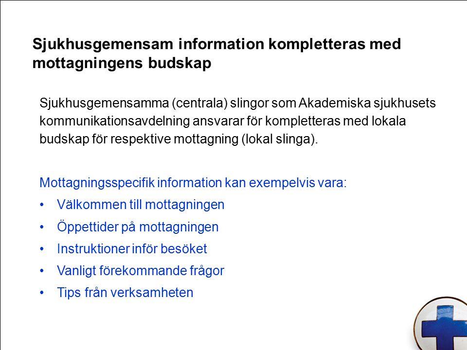 Sjukhusgemensam information kompletteras med mottagningens budskap Sjukhusgemensamma (centrala) slingor som Akademiska sjukhusets kommunikationsavdelning ansvarar för kompletteras med lokala budskap för respektive mottagning (lokal slinga).