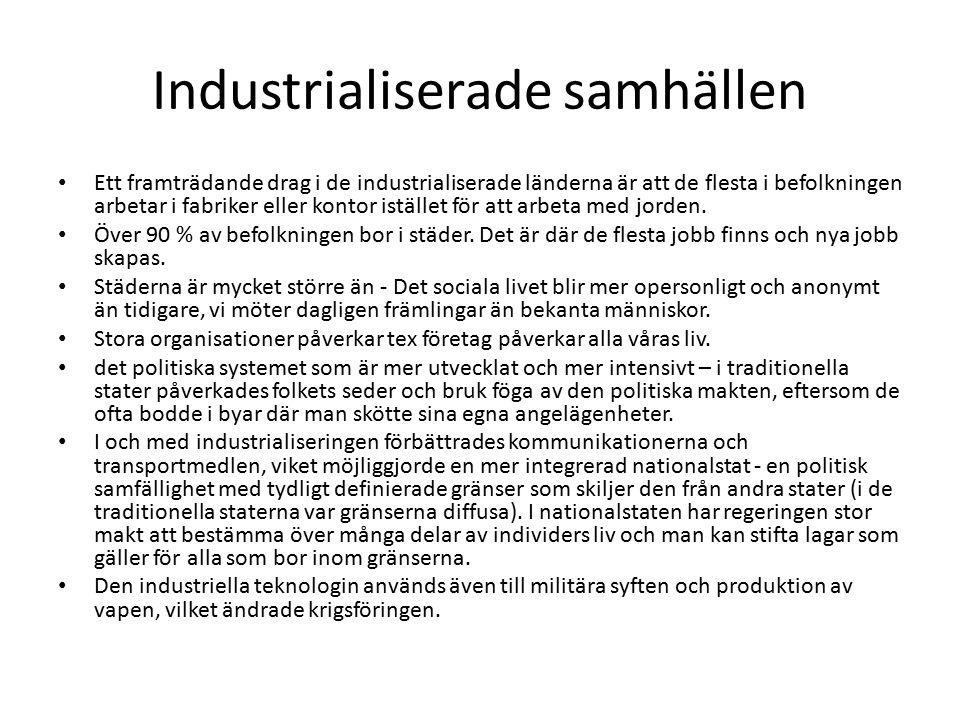 Industrialiserade samhällen Ett framträdande drag i de industrialiserade länderna är att de flesta i befolkningen arbetar i fabriker eller kontor istället för att arbeta med jorden.