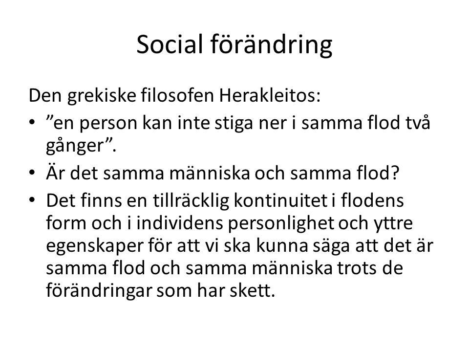 Social förändring Den grekiske filosofen Herakleitos: en person kan inte stiga ner i samma flod två gånger .