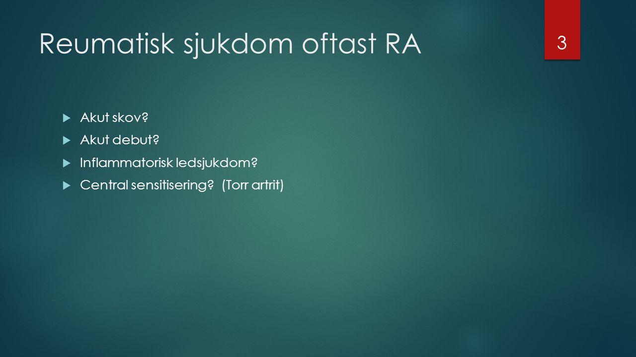 Reumatisk sjukdom oftast RA  Akut skov.  Akut debut.