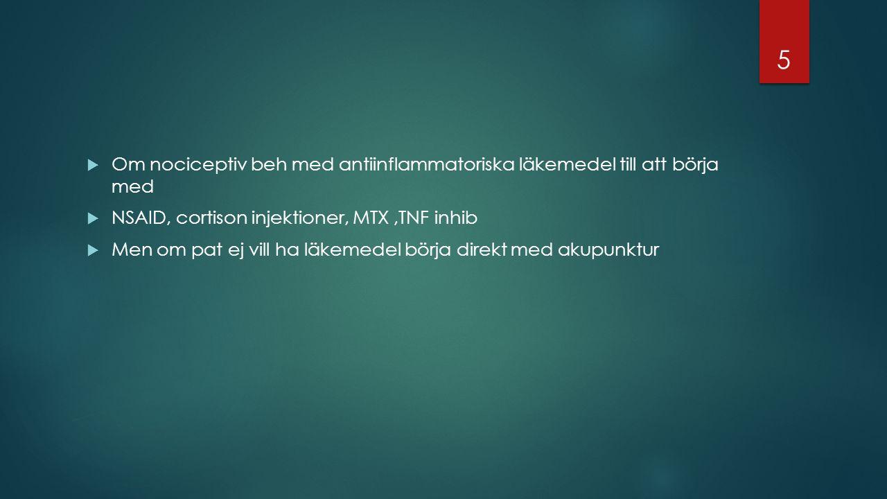  Om nociceptiv beh med antiinflammatoriska läkemedel till att börja med  NSAID, cortison injektioner, MTX,TNF inhib  Men om pat ej vill ha läkemedel börja direkt med akupunktur 5