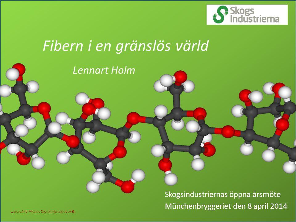 Skogsindustriernas öppna årsmöte Münchenbryggeriet den 8 april 2014 Fibern i en gränslös värld Lennart Holm Lennart Holm Development AB