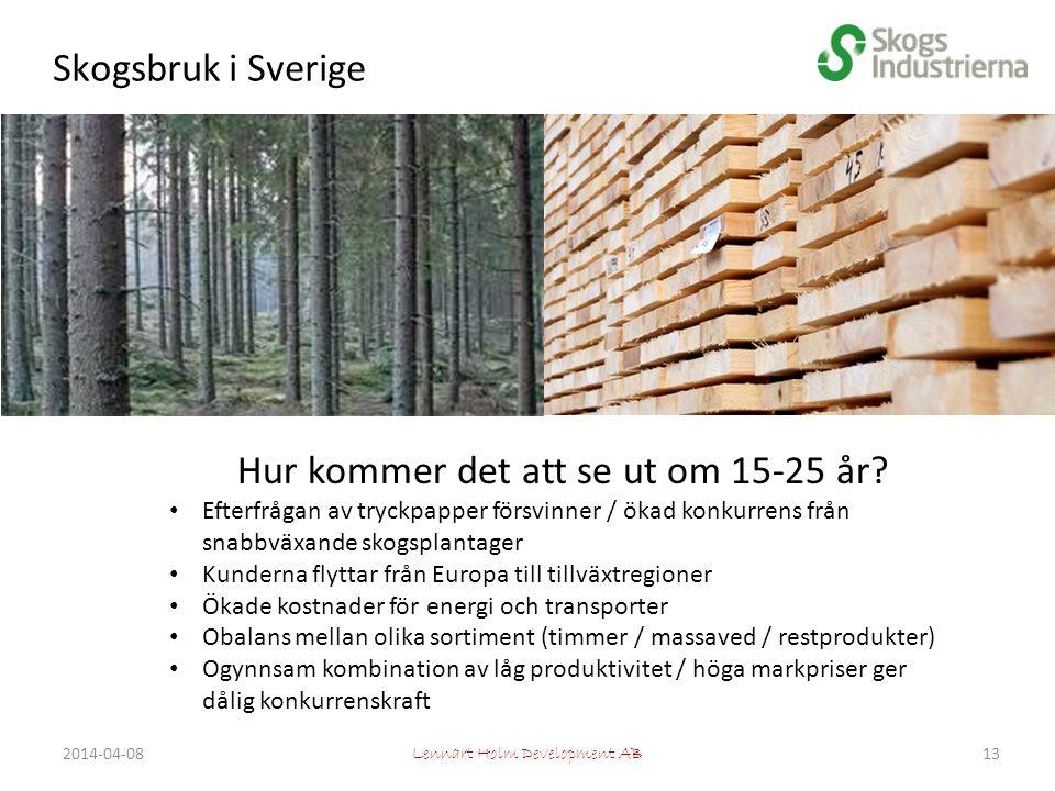 Skogsbruk i Sverige Lennart Holm Development AB Hur kommer det att se ut om 15-25 år.