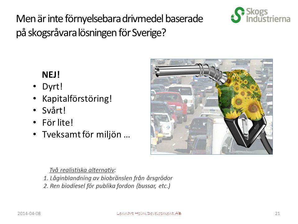 Men är inte förnyelsebara drivmedel baserade på skogsråvara lösningen för Sverige.