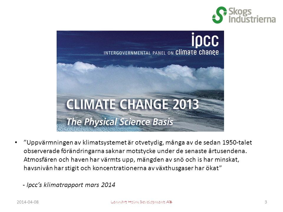 Lennart Holm Development AB 2014-04-08 Uppvärmningen av klimatsystemet är otvetydig, många av de sedan 1950-talet observerade förändringarna saknar motstycke under de senaste årtusendena.