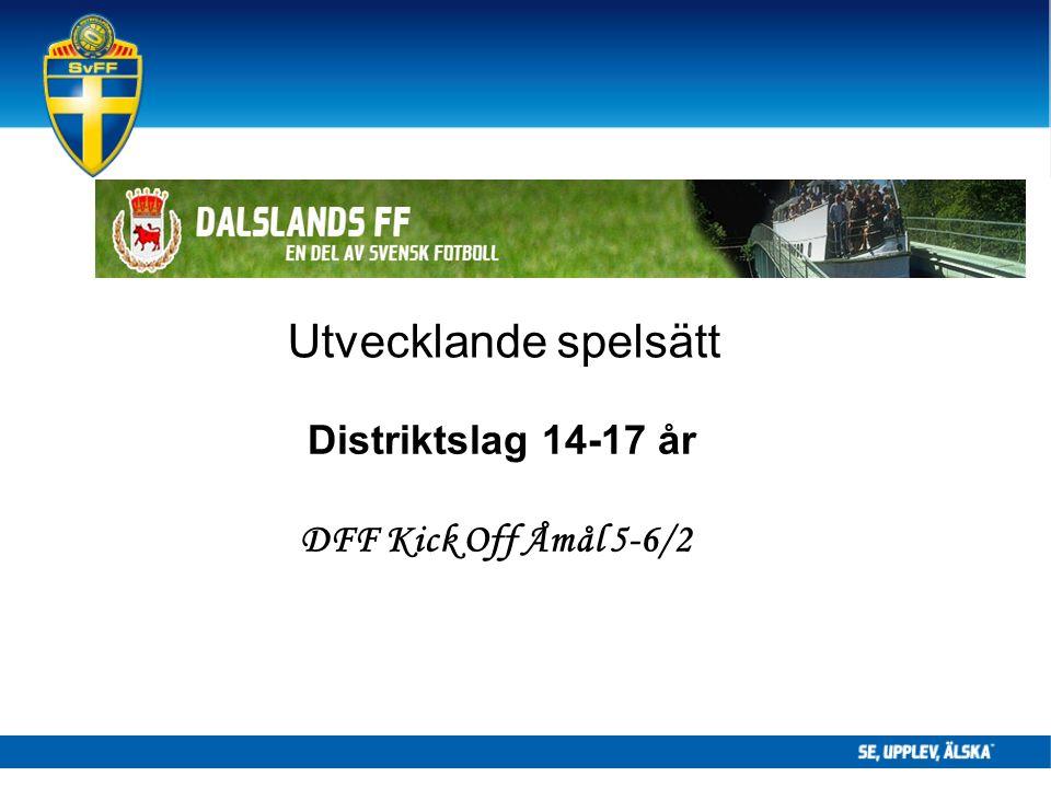 Utvecklande spelsätt Distriktslag 14-17 år DFF Kick Off Åmål 5-6/2
