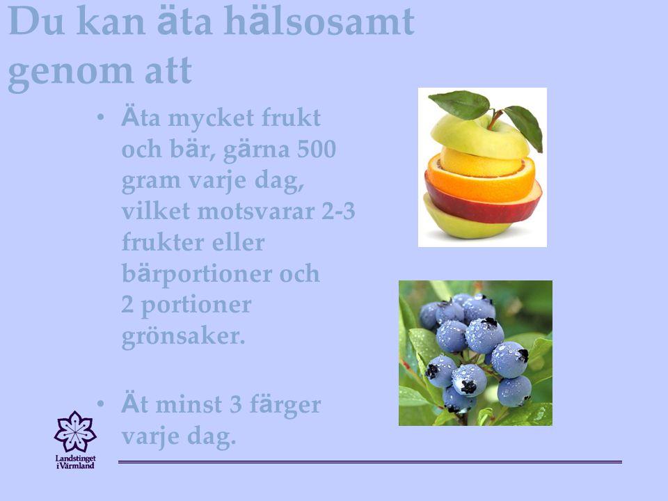 Du kan ä ta h ä lsosamt genom att Ä ta mycket frukt och b ä r, g ä rna 500 gram varje dag, vilket motsvarar 2-3 frukter eller b ä rportioner och 2 portioner grönsaker.