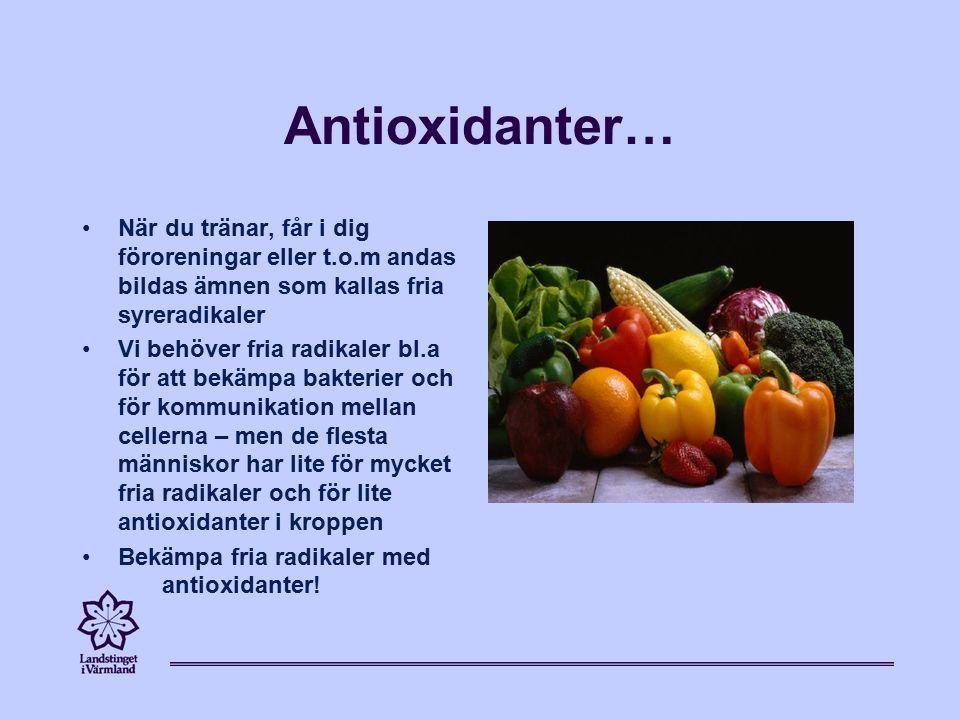 Antioxidanter… När du tränar, får i dig föroreningar eller t.o.m andas bildas ämnen som kallas fria syreradikaler Vi behöver fria radikaler bl.a för att bekämpa bakterier och för kommunikation mellan cellerna – men de flesta människor har lite för mycket fria radikaler och för lite antioxidanter i kroppen Bekämpa fria radikaler med antioxidanter!