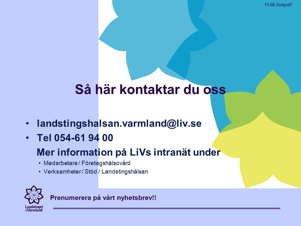 Så här kontaktar du oss landstingshalsan.varmland@liv.se Tel 054-61 94 00 Mer information på LiVs intranät under Medarbetare / Företagshälsovård Verksamheter / Stöd / Landstingshälsan Prenumerera på vårt nyhetsbrev!.