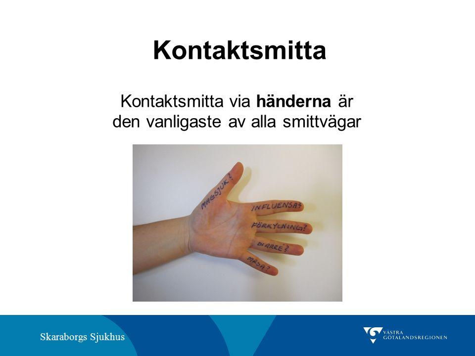 Skaraborgs Sjukhus Kontaktsmitta Kontaktsmitta via händerna är den vanligaste av alla smittvägar