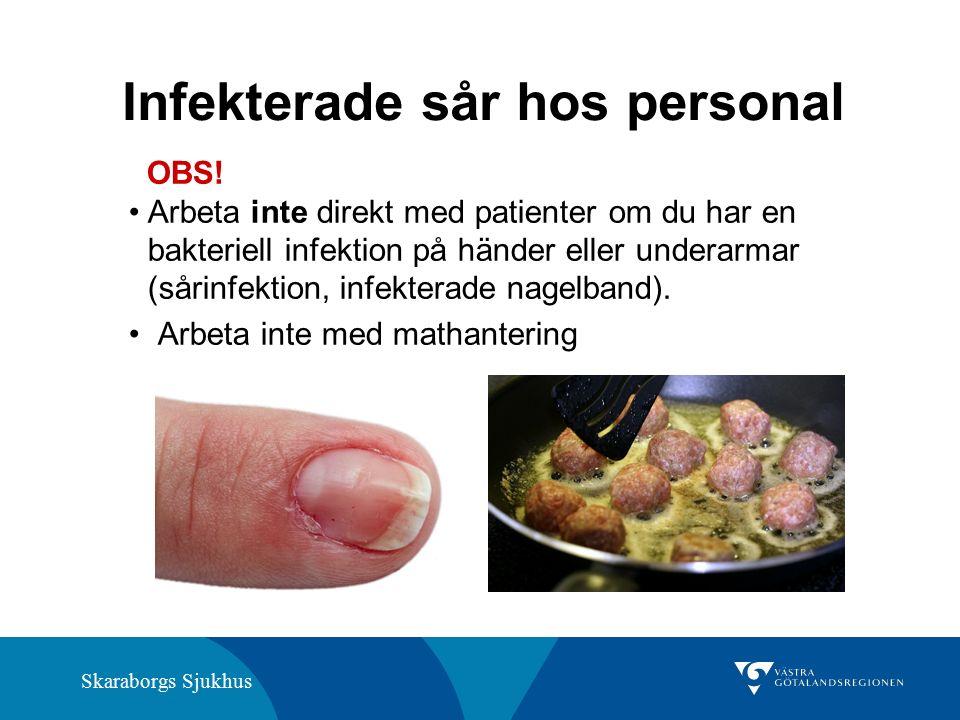Skaraborgs Sjukhus Infekterade sår hos personal OBS! Arbeta inte direkt med patienter om du har en bakteriell infektion på händer eller underarmar (så